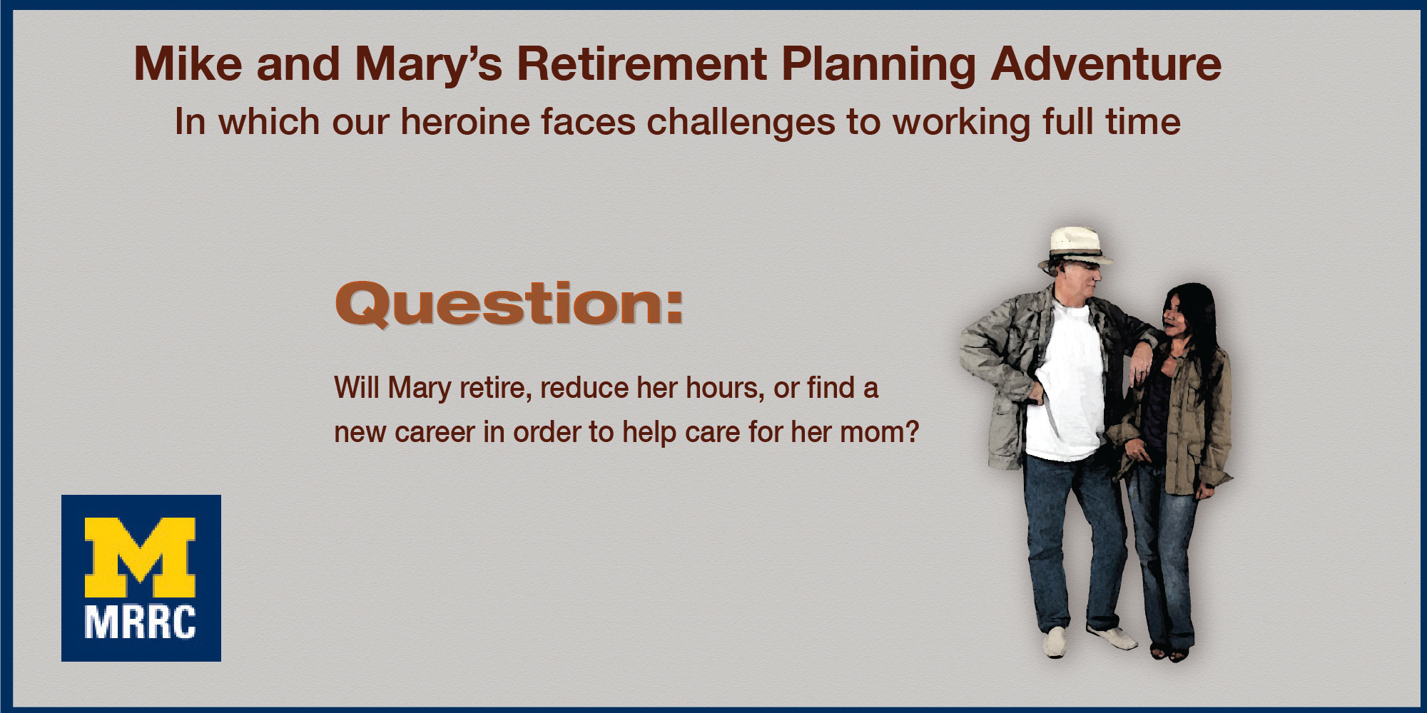 Question: Will Mary retire, reduce her hours, or find a new career in order to help care for her mom?